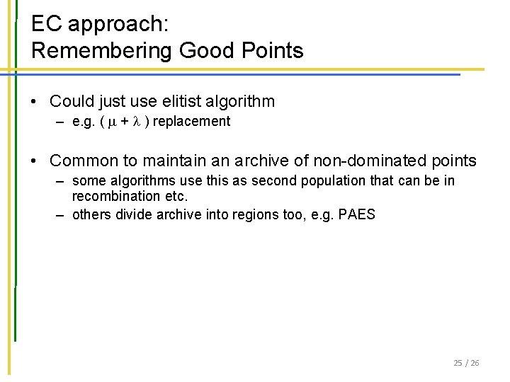 EC approach: Remembering Good Points • Could just use elitist algorithm – e. g.
