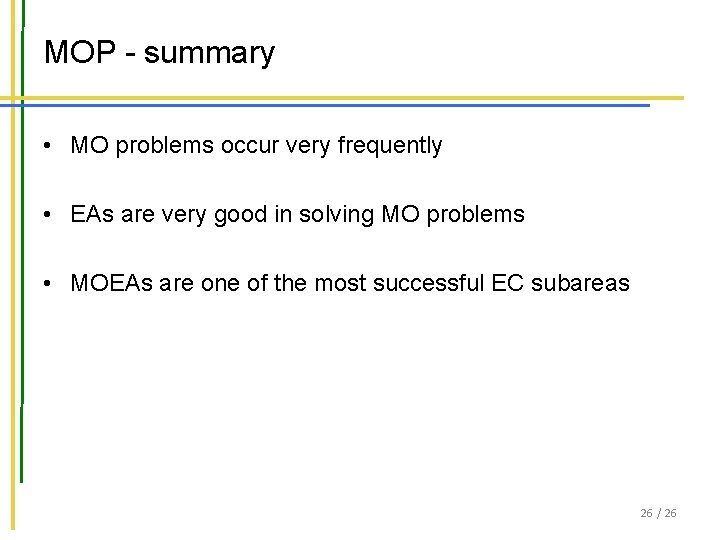 MOP - summary • MO problems occur very frequently • EAs are very good