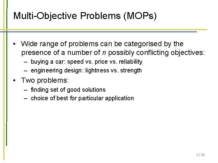Multi-Objective Problems (MOPs) • Wide range of problems can be categorised by the presence