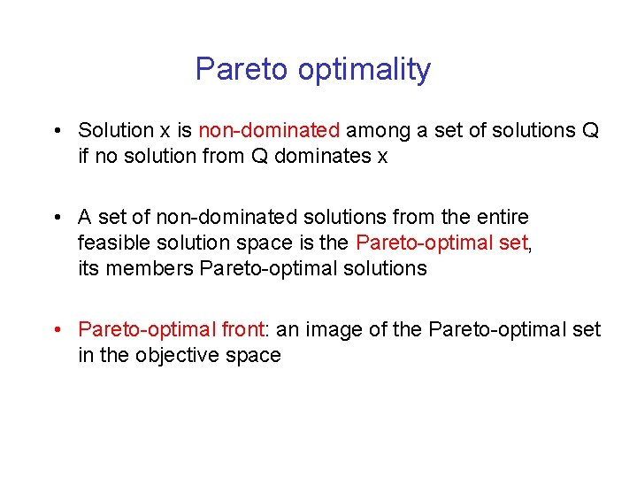 Pareto optimality • Solution x is non-dominated among a set of solutions Q if