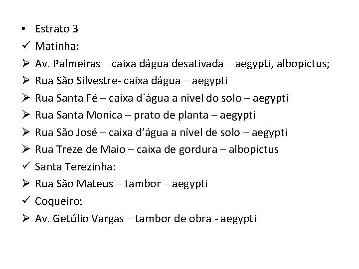 • ü Ø Ø Ø ü Ø Estrato 3 Matinha: Av. Palmeiras –