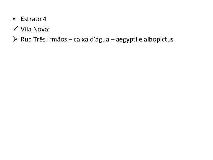 • Estrato 4 ü Vila Nova: Ø Rua Três Irmãos – caixa d'água