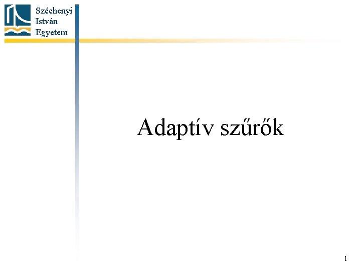 Széchenyi István Egyetem Adaptív szűrők 1
