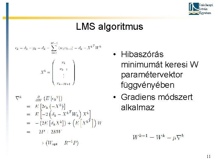 Széchenyi István Egyetem LMS algoritmus • Hibaszórás minimumát keresi W paramétervektor függvényében • Gradiens