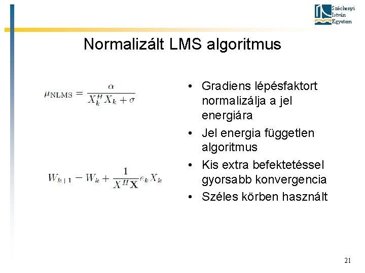 Széchenyi István Egyetem Normalizált LMS algoritmus • Gradiens lépésfaktort normalizálja a jel energiára •
