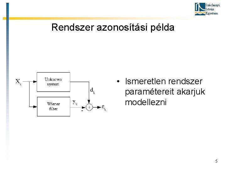 Széchenyi István Egyetem Rendszer azonosítási példa • Ismeretlen rendszer paramétereit akarjuk modellezni 5