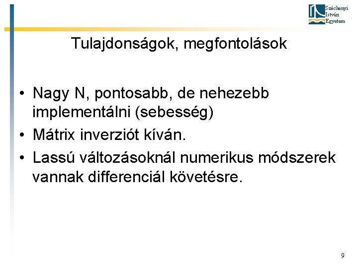 Széchenyi István Egyetem Tulajdonságok, megfontolások • Nagy N, pontosabb, de nehezebb implementálni (sebesség) •