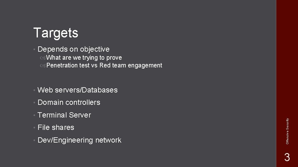 Targets • Depends on objective • Web servers/Databases • Domain controllers • Terminal Server