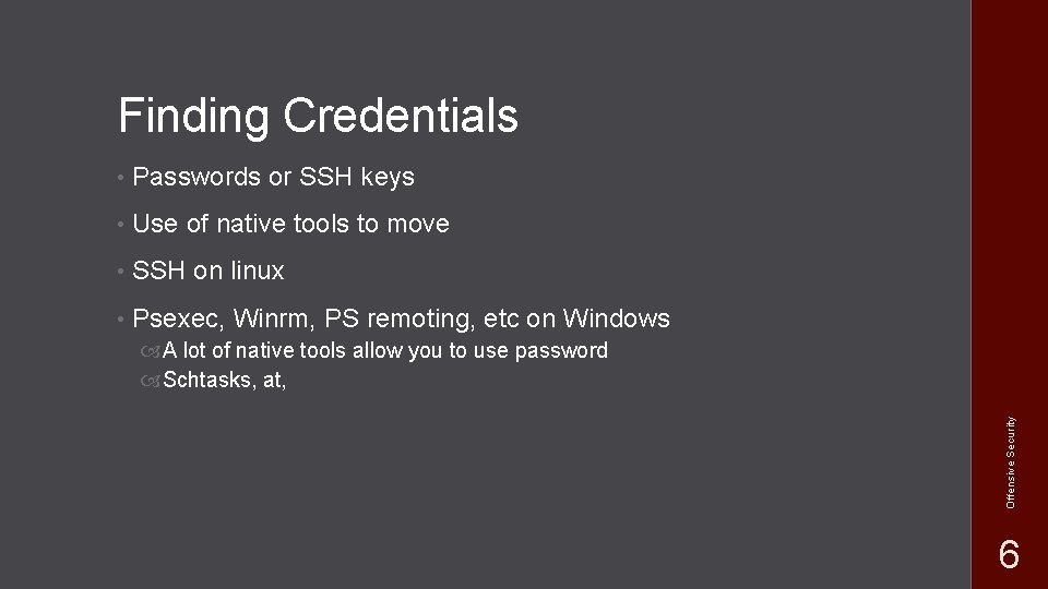 Finding Credentials • Passwords or SSH keys • Use of native tools to move
