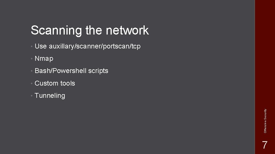 • Use auxillary/scanner/portscan/tcp • Nmap • Bash/Powershell scripts • Custom tools • Tunneling