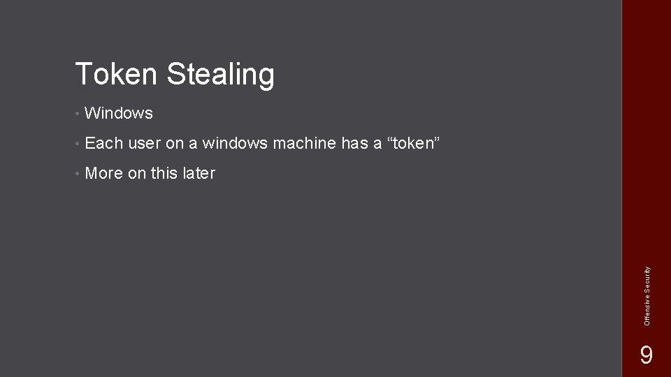 "• Windows • Each user on a windows machine has a ""token"" •"