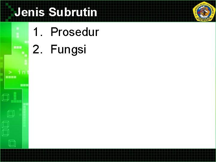 Jenis Subrutin 1. Prosedur 2. Fungsi