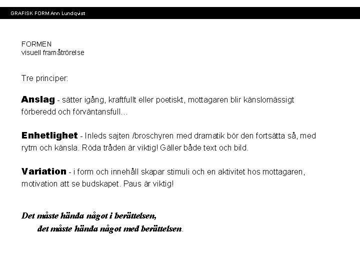 GRAFISK FORM Ann Lundqvist FORMEN visuell framåtrörelse Tre principer: Anslag - sätter igång, kraftfullt