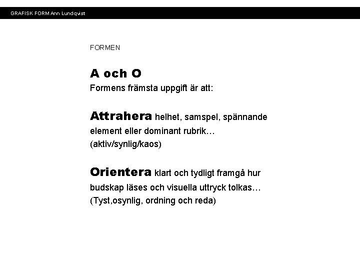 GRAFISK FORM Ann Lundqvist FORMEN A och O Formens främsta uppgift är att: Attrahera