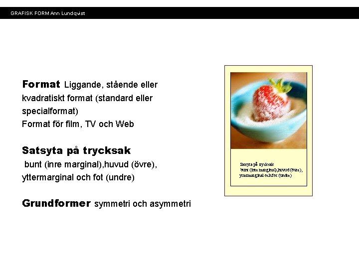 GRAFISK FORM Ann Lundqvist Format Liggande, stående eller kvadratiskt format (standard eller specialformat) Format