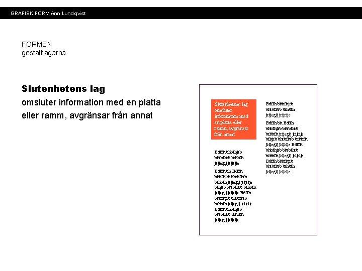 GRAFISK FORM Ann Lundqvist FORMEN gestaltlagarna Slutenhetens lag omsluter information med en platta eller