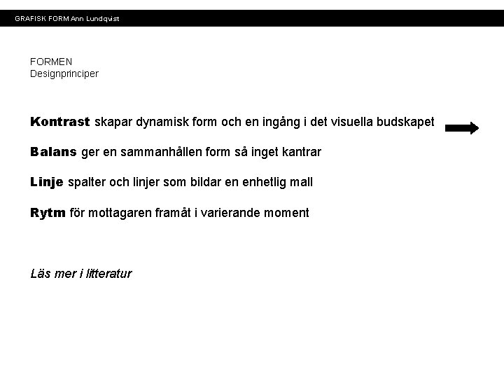 GRAFISK FORM Ann Lundqvist FORMEN Designprinciper Kontrast skapar dynamisk form och en ingång i
