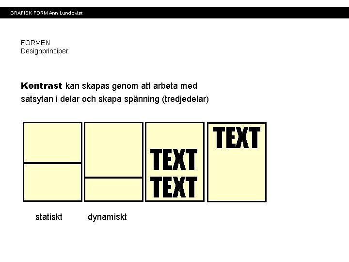 GRAFISK FORM Ann Lundqvist FORMEN Designprinciper Kontrast kan skapas genom att arbeta med satsytan