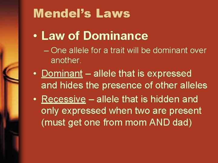 Mendel's Laws • Law of Dominance – One allele for a trait will be