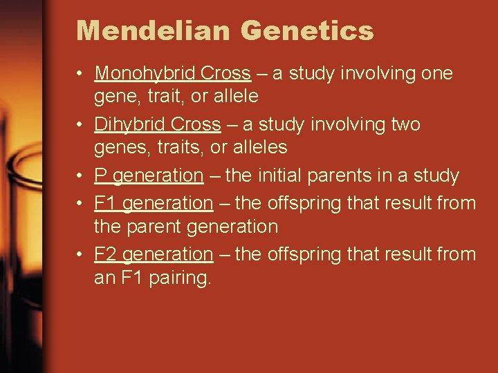 Mendelian Genetics • Monohybrid Cross – a study involving one gene, trait, or allele