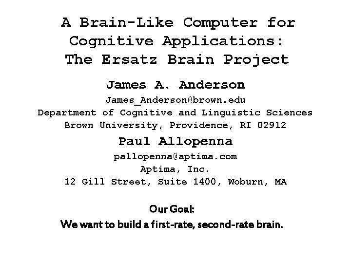 A Brain-Like Computer for Cognitive Applications: The Ersatz Brain Project James A. Anderson James_Anderson@brown.