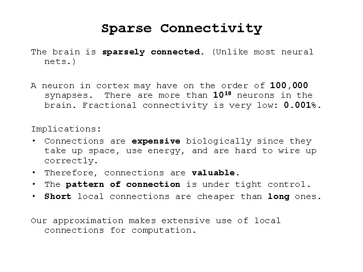 Sparse Connectivity The brain is sparsely connected. (Unlike most neural nets. ) A neuron