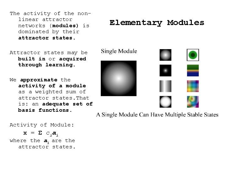 The activity of the nonlinear attractor networks (modules) is dominated by their attractor states.