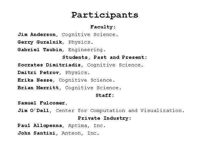 Participants Faculty: Jim Anderson, Cognitive Science. Gerry Guralnik, Physics. Gabriel Taubin, Engineering. Students, Past