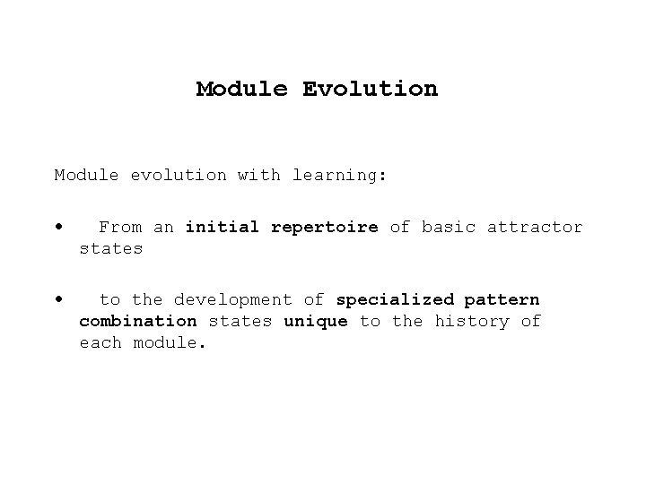 Module Evolution Module evolution with learning: · From an initial repertoire of basic attractor