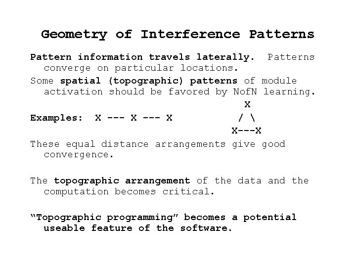 Geometry of Interference Patterns Pattern information travels laterally. Patterns converge on particular locations. Some