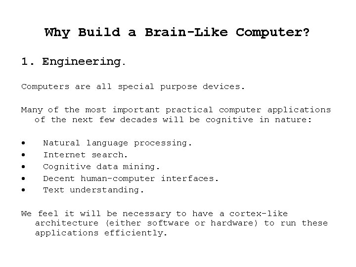 Why Build a Brain-Like Computer? 1. Engineering. Computers are all special purpose devices. Many