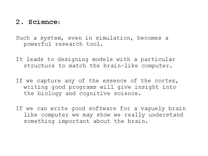 2. Science: Such a system, even in simulation, becomes a powerful research tool. It
