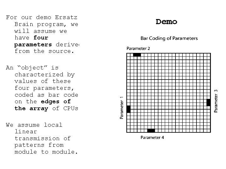 For our demo Ersatz Brain program, we will assume we have four parameters derived