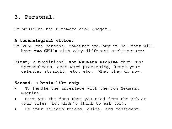 3. Personal: It would be the ultimate cool gadget. A technological vision: In 2050