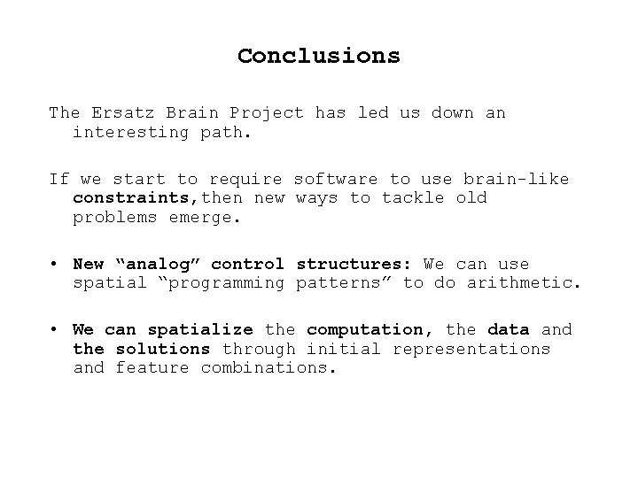 Conclusions The Ersatz Brain Project has led us down an interesting path. If we
