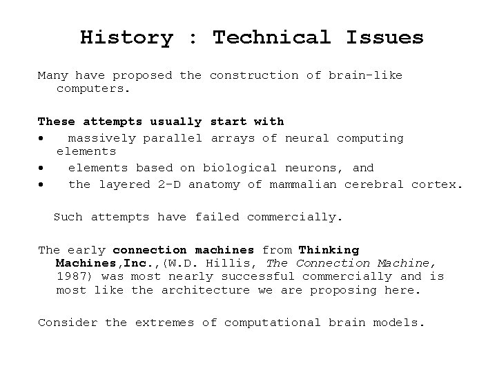 History : Technical Issues Many have proposed the construction of brain-like computers. These attempts