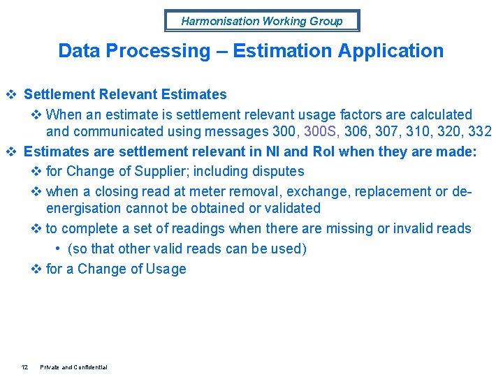 Harmonisation Working Group Data Processing – Estimation Application v Settlement Relevant Estimates v When