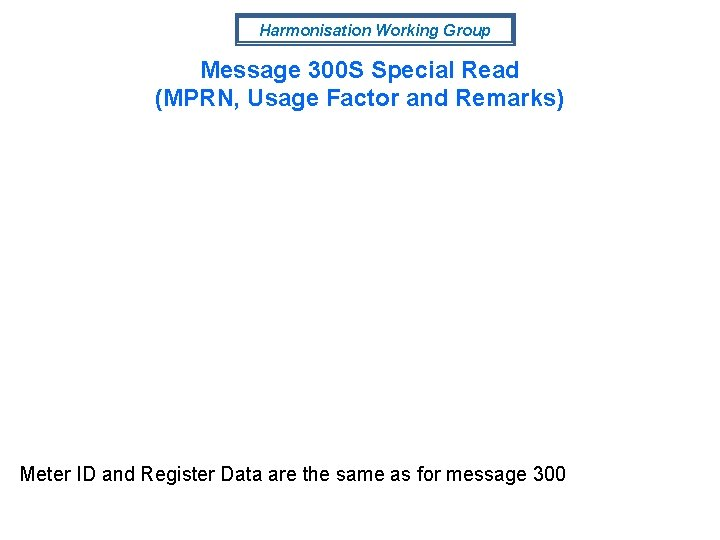 Harmonisation Working Group Message 300 S Special Read (MPRN, Usage Factor and Remarks) Meter