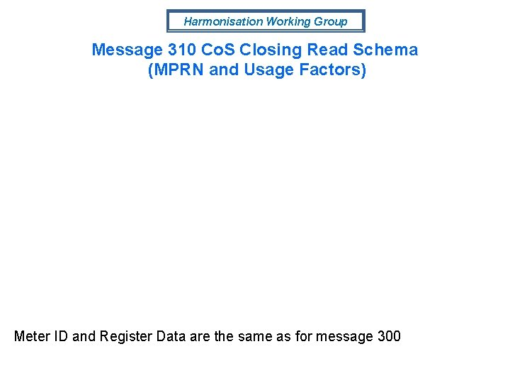 Harmonisation Working Group Message 310 Co. S Closing Read Schema (MPRN and Usage Factors)