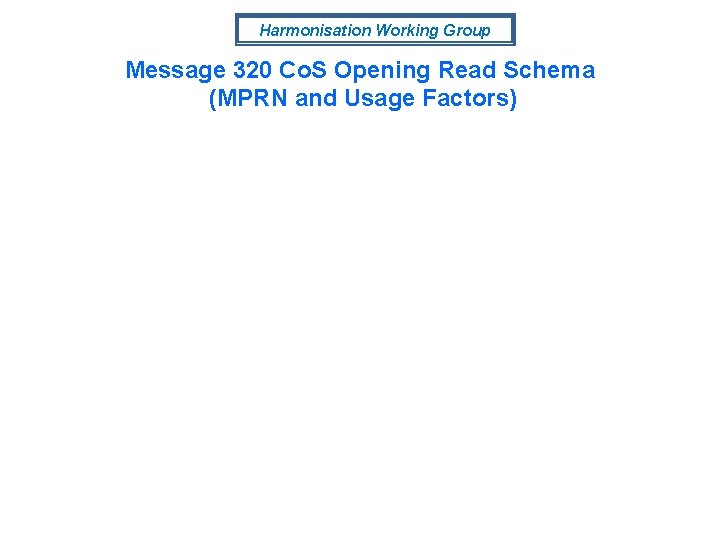 Harmonisation Working Group Message 320 Co. S Opening Read Schema (MPRN and Usage Factors)