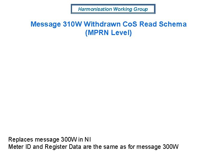 Harmonisation Working Group Message 310 W Withdrawn Co. S Read Schema (MPRN Level) Replaces