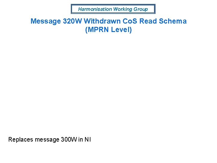 Harmonisation Working Group Message 320 W Withdrawn Co. S Read Schema (MPRN Level) Replaces