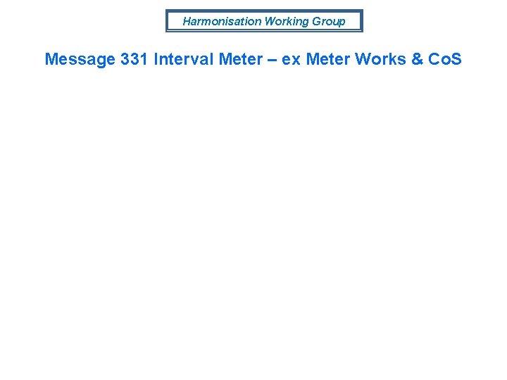 Harmonisation Working Group Message 331 Interval Meter – ex Meter Works & Co. S