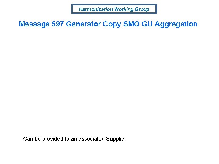 Harmonisation Working Group Message 597 Generator Copy SMO GU Aggregation Can be provided to