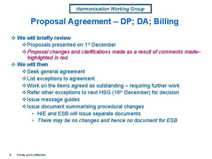 Harmonisation Working Group Proposal Agreement – DP; DA; Billing v We will briefly review