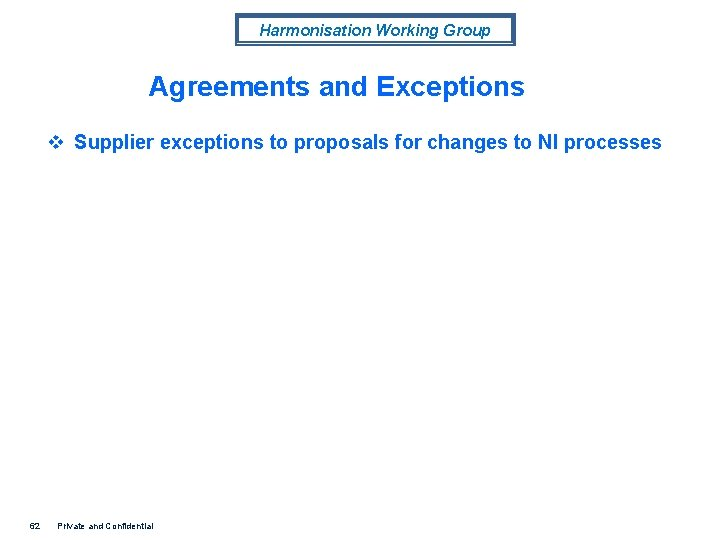 Harmonisation Working Group Agreements and Exceptions v Supplier exceptions to proposals for changes to