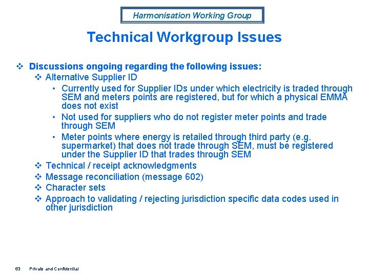 Harmonisation Working Group Technical Workgroup Issues v Discussions ongoing regarding the following issues: v