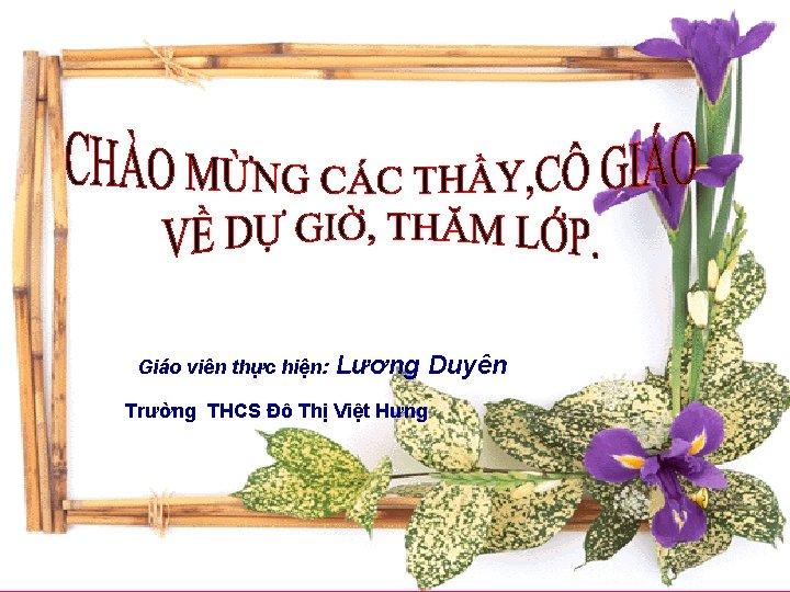 Giáo viên thực hiện: Lương Duyên Trường THCS Đô Thị Việt Hưng 1