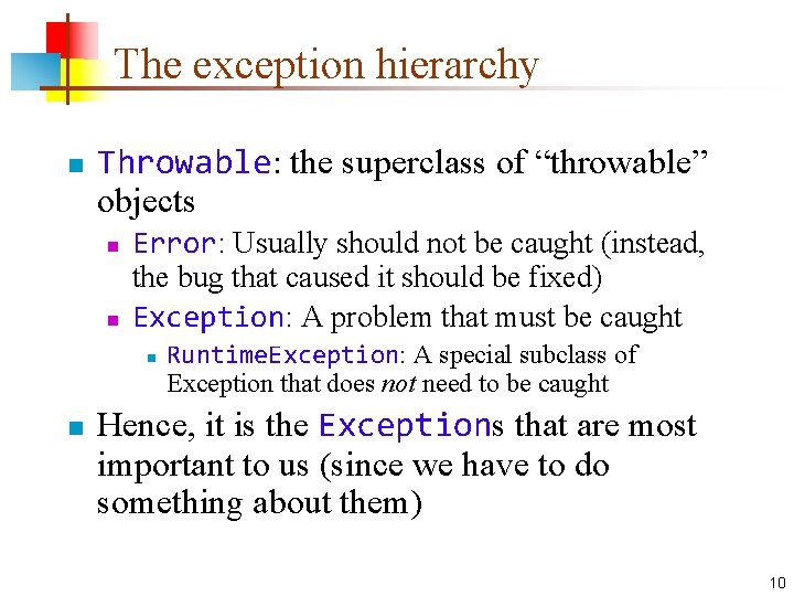 """The exception hierarchy n Throwable: the superclass of """"throwable"""" objects n n Error: Usually"""