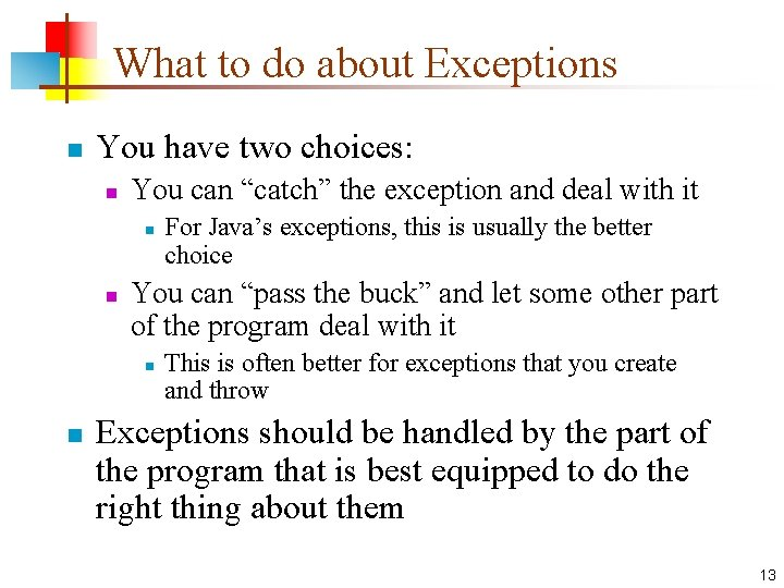 """What to do about Exceptions n You have two choices: n You can """"catch"""""""